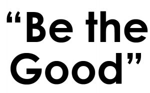 Be The Good text
